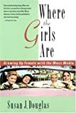 Where the Girls Are: Growing Up Female with the Mass Media, Susan J. Douglas, 0812925300