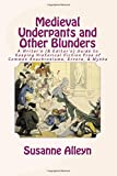 Medieval Underpants and Other Blunders: A Writer's (& Editor's) Guide to Keeping Historical Fiction Free of Common Anachronisms, Errors, & Myths