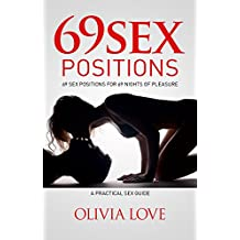 Sex Positions: 69 Top Sex Positions for 69 Nights of Pleasure, A Practical Sex Guide with Pictures, Advanced Sex Positions for Couples (The Love Series Book 1)