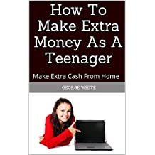 How To Make Extra Money As A Teenager: Make Extra Cash From Home