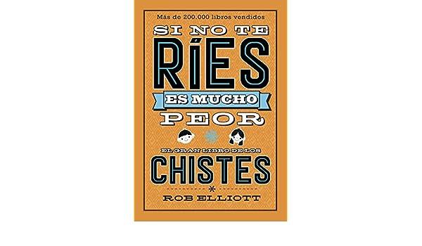 Amazon.com: Si no te ríes, es mucho peor. El gran libro de los chistes (Spanish Edition) eBook: Rob Elliot: Kindle Store