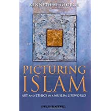Picturing Islam: Art and Ethics in a Muslim Lifeworld by Kenneth M. George (2010-01-11)