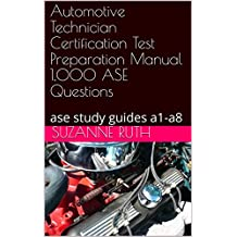 Automotive Technician Certification Test Preparation Manual 1,000 ASE Questions: ase study guides a1-a8