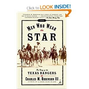 The Men Who Wear the Star: The Story of the Texas Rangers Charles M. Robinson III