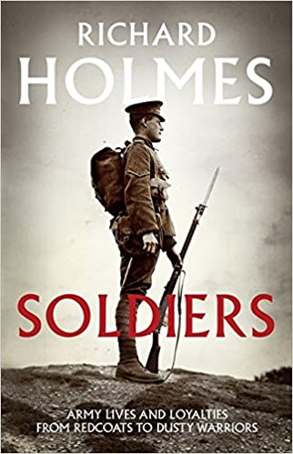 Soldiers: Army Lives and Loyalties from Redcoats to Dusty Warriors: Amazon.es: Richard Holmes: Libros en idiomas extranjeros