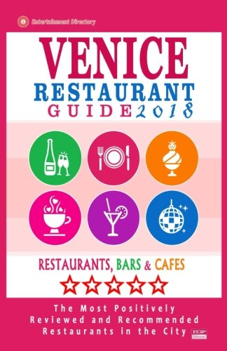 Venice Restaurant Guide 2018: Best Rated Restaurants in Venice, Italy - 400 Restaurants, Bars and Cafés recommended for Visitors, 2018