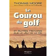 Le Gourou du golf et Autres Histoires sur le Jeu de la Vie