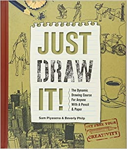Just Draw It!: The Dynamic Drawing Course for Anyone with a Pencil