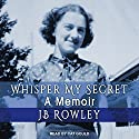 Whisper My Secret Audiobook by J B Rowley Narrated by Cat Gould