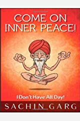 Come on Inner Peace!: I Don't Have All Day! Kindle Edition