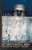 The Imaginary Lives of Mechanical Men, Randy F. Nelson, 0820328456