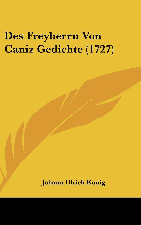 Read Online Des Freyherrn Von Caniz Gedichte (1727) (German Edition) ebook
