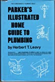Parker's Illustrated Home Guide to Plumbing, Herbert T. Leavy, 013650275X
