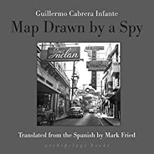 Map Drawn by a Spy Audiobook by Guillermo Cabrera Infante, Mark Fried - translator Narrated by Jonathan Davis