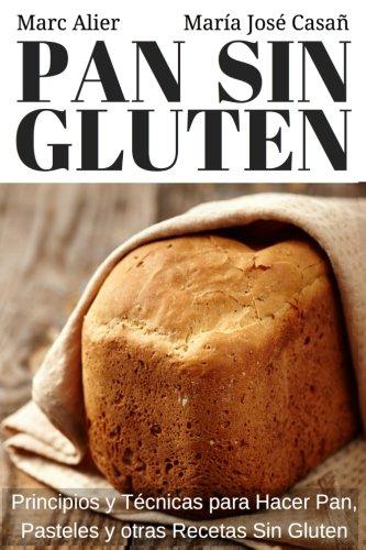 Pan Sin Gluten: Principios, técnicas y trucos para hacer pan, pizza, bizcochos, cupcakes y otras recetas sin gluten. (S
