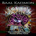 Tarot Magick: Harness the Magickal Power of the Tarot Audiobook by Baal Kadmon Narrated by Baal Kadmon