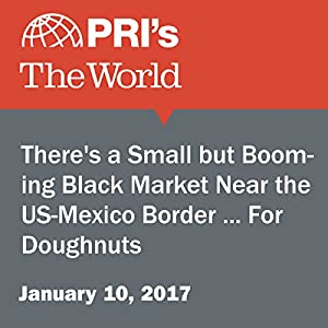 There's a Small but Booming Black Market Near the U.S.-Mexico Border ... For Doughnuts