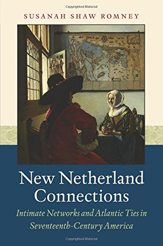New Netherland Connections: Intimate Networks and Atlantic Ties in Seventeenth-Century America (Published by the Omohundro Institute of Early American ... and the University of North Carolina Press) pdf epub