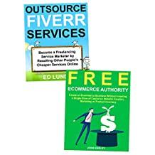 Free Ways to Start an Online Business: How to Create an Internet – Work at Home Business for Free Through Online Fiverr Services and Free Ecommerce Website