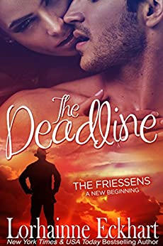 The Deadline (The Friessens: A New Beginning Book 1) by [Eckhart, Lorhainne]