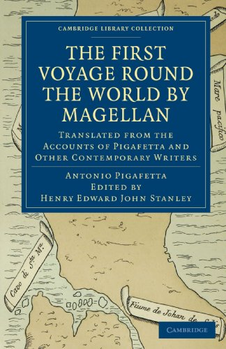 First Voyage Round the World by Magellan: Translated from the Accounts of Pigafetta and Other Contemporary Writers (Cambridge Library Collection - Hakluyt First Series)