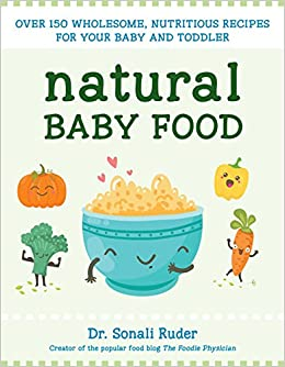 Natural baby food over 150 wholesome nutritious recipes for your natural baby food over 150 wholesome nutritious recipes for your baby and toddler sonali ruder 9781578266043 amazon books forumfinder Image collections