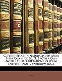 C Plinii Secundi Naturalis Historiæ Libri Xxxvii Ex Ed G Brotier Cum Notis et Interpretatione in Usum Delphini Notis Variorum [ and C ], Pliny and Pliny, 1147441820