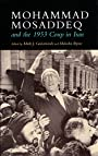 Mohammad Mosaddeq and the 1953 Coup in Iran (Modern Intellectual and Political History of the Middle East)