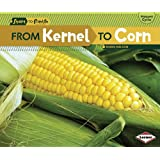 From Kernel to Corn (Start to Finish, Second (Paperback))