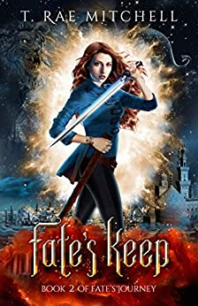Fate's Keep (Fate's Journey Book 2) by [Mitchell, T. Rae]