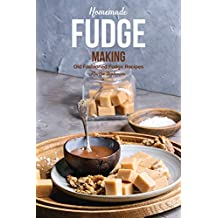 Homemade Fudge Making: Old Fashioned Fudge Recipes