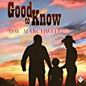 Good to Know: Gay Romance Audiobook by D. W. Marchwell Narrated by Sean Crisden