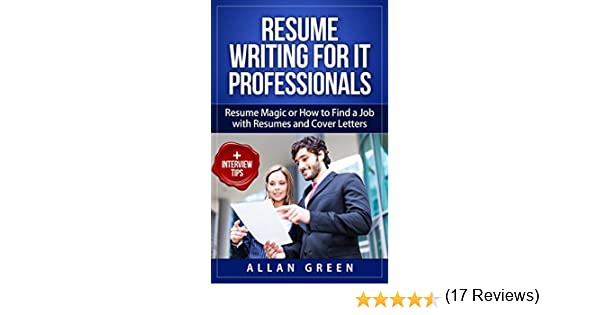 Amazon.com: Resume Writing For IT Professionals   Resume Magic Or How To  Find A Job With Resumes And Cover Letters 2017 UPDATE: Google Resume, Write  CV, ...