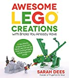 Awesome LEGO Creations with Bricks You Already Have: 50 New Robots, Dragons, Race Cars, Planes, Wild...