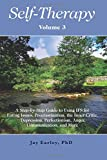 Self-Therapy, Vol. 3: A Step-by-Step Guide to Using IFS for Eating Issues, Procrastination, the Inner Critic, Depression, Perfectionism, Anger, Communication, and More (Self-Therapy Series) (Volume 3)