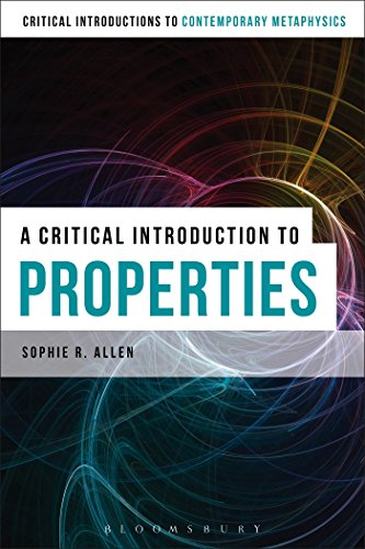 A Critical Introduction to Properties (Bloomsbury Critical Introductions to Contemporary Metaphysics)