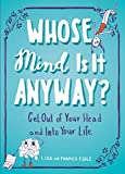 img - for Whose Mind Is It Anyway?: Get Out of Your Head and Into Your Life book / textbook / text book