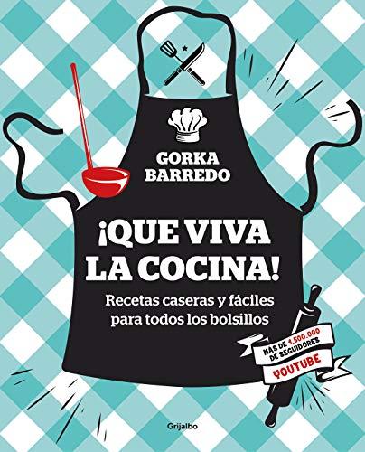 ¡Que viva la cocina!: Recetas caseras y fáciles para todos los bolsillos (Spanish Edition) by Gorka Barredo
