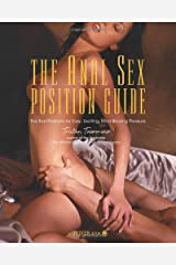 The Anal Sex Position Guide: The Best Positions for Easy, Exciting, Mind-Blowing Pleasure Kindle Edition