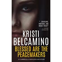Blessed are the Peacemakers: An intense page-turning thriller with a shocking twist from the Anthony, Barry & Macavity Finalist (Gabriella Giovanni Mysteries Book 5)