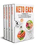 Keto Easy: 4 Books in 1: Keto Diet Plan + Keto Reset Diet + Keto Life + Keto The Complete Guide. (Keto Diet, Keto Diet for Beginners, Keto Meal Plan, Keto Meal Prep, Keto Made Easy, Ketogenic Diet)