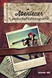 Abenteuer Landschaftsfotografie (print edition)