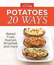 America's Test Kitchen Potatoes 20 Ways: Baked, Fried, Mashed, Smashed,and