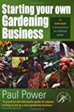 Starting Your Own Gardening Business: An Insider Guide to setting yourself up as a professional gardener