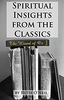 Spiritual Insights from Classic Literature: The Wizard of Oz (Spiritual Insights from the Classics Book 1) by [O'Neil, Ruth]