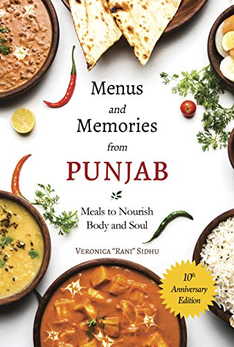 Menus & Memories from Punjab: 10th Anniversary Edition: Meals to Nourish Body and Soul by Veronica Sidhu