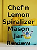 Best Spiralizers - Review: Chef'n Lemon Spiralizer Mason Jar Review Review