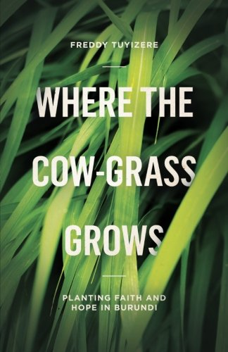 Where the Cow-Grass Grows: Planting Faith and Hope in Burundi