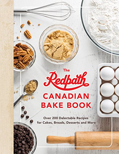 (The Redpath Canadian Bake Book: Over 200 Delectable Recipes for Cakes, Breads, Desserts and More)