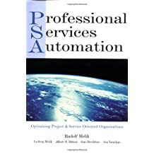 PSA: Professional Services Automation: Optimizing Project and Service Oriented Organizations by Rudolf Melik (2002-05-03)